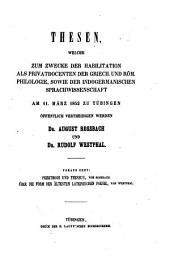 Thesen, welche zum Zwecke der Habilitation als Privatdocenten der griech. u. röm. Philologie, sowie der indogerman. Sprachwissenschaft am 11. März 1852 zu Tübingen öff. vertheidigen werden Dr. August Rossbach u. Dr. Rud. Westphal: Voraus geht Peirithoos und Theseus