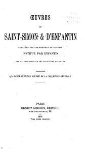 Œuvres de Saint-Simon & d'Enfantin: précédées de deux notices historiques et publiées par les membres du conseil institué par Enfantin pour l'exécution de ses dernières volontés ..., Volume47