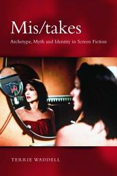 Mis/takes: Archetype, Myth and Identity in Screen Fiction