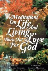 MEDITATIONS ON LIFE AND LIVING...BORN OUT OF LOVE FOR GOD