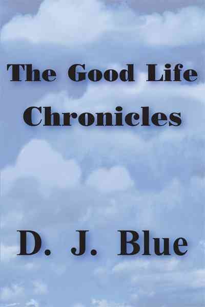 The Good Life Chronicles