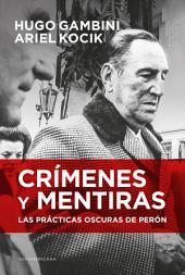 Crímenes y mentiras: Las prácticas oscuras de Perón