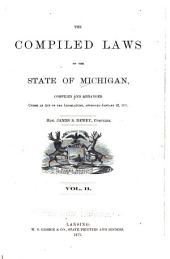 The Compiled Laws of the State of Michigan: Compiled and Arranged Under an Act of the Legislature, Approved January 25, 1871, Volume 2