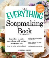 The Everything Soapmaking Book: Learn How to Make Soap at Home with Recipes, Techniques, and Step-by-Step Instructions - Purchase the right equipment and safety gear, Master recipes for bar, facial, and liquid soaps, and Package and sell your creations, Edition 3