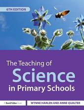 The Teaching of Science in Primary Schools: Edition 6