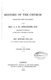 A History of the Church: Translated from the German of the Rev. J.J. Ig. Dollinger,