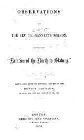 """Observations on the Rev. Dr. Gannett's Sermon, Entitled """"Relation of the North to Slavery"""".: Republished from the Editorial Columns of the Boston Courier, of June 28th and 30th, and July 6th, 1854"""