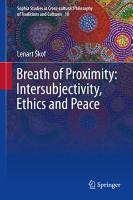 Breath of Proximity  Intersubjectivity  Ethics and Peace PDF