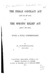 The Indian Contract Act (Act IX of 1872) and the Specific Relief Act (Act I of 1877): With a Full Commentary