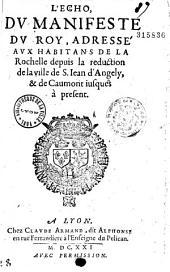 L'Echo, du manifeste du Roy, adressé aux habitans de la Rochelle depuis la reduction de la ville de S. Iean d'Angely, et de Caumont iusques à present