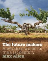 Future Makers, The: Australian Wines for the 21st Century