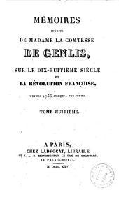 Memoires inedits de madame la comtesse de Genlis, sur le dix-huitieme siecle etla Revolution francaise : depuis 1756 jusqu'a nos jours: 8