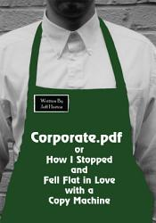 Corporate Pdf Or How I Stopped And Fell Flat In Love With A Copy Machine Book PDF