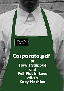 Corporate PDF Or How I Stopped and Fell Flat in Love with a Copy Machine Book