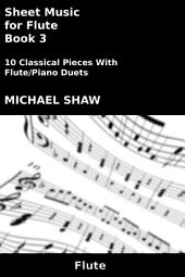 Sheet Music for Flute - Book 3: 10 Classical Pieces With Flute/Piano Duets