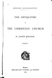 Origines Ecclesiasticæ: The Antiquities of the Christian Church, Volume 1