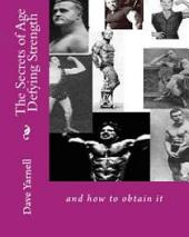 The Secrets of Age Defying Strength: And How to Obtain It