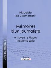 Mémoires d'un journaliste: À travers le Figaro - Troisième série