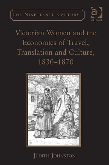 Victorian Women and the Economies of Travel  Translation and Culture  1830   1870 PDF