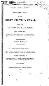 Considerations on the Great Western Canal, from the Hudson to Lake Erie: With a View of Its Expence, Advantages, and Progress