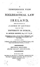 A Compendious View of the Ecclesiastical Law of Ireland: Being the Substance of a Course of Lectures Read in the University of Dublin