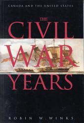 Civil War Years: Canada and the United States