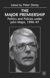 The Major Premiership: Politics and Policies under John Major, 1990–97