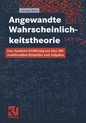 Angewandte Wahrscheinlichkeitstheorie: Eine fundierte Einführung mit über 500 realitätsnahen Beispielen und Aufgaben