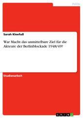 War Macht das unmittelbare Ziel für die Akteure der Berlinblockade 1948/49?