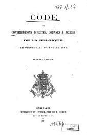 Code des contributions directes, douanes et accises de la Belgique en vigueur au 1r janvier1871