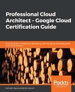 Professional Cloud Architect – Google Cloud Certification Guide