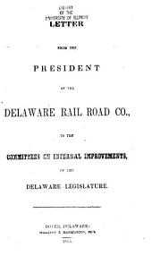 Letter from the President of the Delaware Rail Road Co., to the Committees on Internal Improvements, of the Delaware Legislature