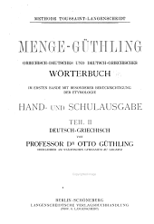 Menge-Güthling griechisch-deutsches und deutschgriechisches Wörterbuch, mit besonderer Berücksichtigung der Etymologie: Deutsch-griechisch, von professor dr. Otto Güthling