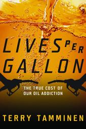 Lives Per Gallon: The True Cost of Our Oil Addiction