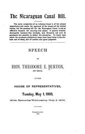 The Nicaragua Canal Bill: Speech of Theodore E. Burton, of Ohio, in the House of Representatives, Tuesday, May 1, 1900 : with Remarks Wednesday, May 2, 1900