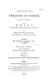 Aristotle's Treatise on Poetry, Translated: With Notes on the Translation, and on the Original : and Two Dissertations, on Poetical, and Musical, Imitation, Volume 1