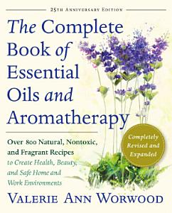 The Complete Book of Essential Oils and Aromatherapy  Revised and Expanded Book