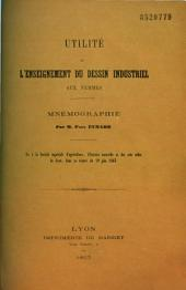 Utilité de l'enseignement du dessin industriel aux femmes: lu à la Société impériale d'agriculture, d'histoire naturelle et des arts utiles de Lyon, dans sa séance du 19 juin 1863