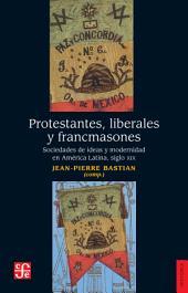 Protestantes, liberales y francmasones: Sociedades de ideas y modernidad en América Latina siglo XIX