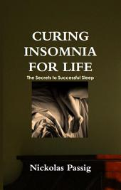 Curing Insomnia for Life: The Secrets to Successful Sleep