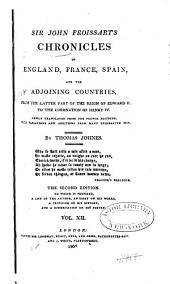 Sir John Froissart's Chronicles of England, France, Spain, and the Adjoining Countries: From the Latter Part of the Reign of Edward II. to the Coronation of Henry IV, Volume 12