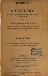 Elements of Chemisty: Including the Applications of the Science in the Arts. Containing the metals of the alkalies, alkaline earths, and earths proper, with their salts, Volume 4