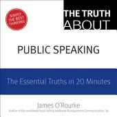 The Truth About Confident Presenting: The Essential Truths in 20 Minutes