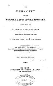 The veracity of the Gospels & Acts of the Apostles: argued from the undesigned coincidences to be found in them, when compared 1. with eachother,-- and 2. with Josephus
