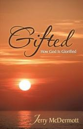Gifted: How God Is Glorified