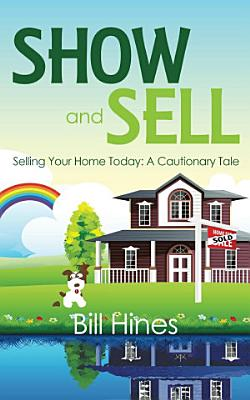 Show and Sell  Selling Your Home Today  A Cautionary Tale