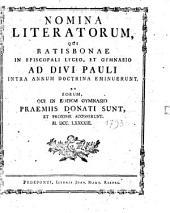 Nomina literatorum, qui Ratisbonae in Regio Bavarico Lyceo et Gymnasio ad Divi Pauli intra annum doctrina eminuerunt, et eorum, qui in eodem gymnasio praemiis donati sunt et proxime accesserunt: 1793