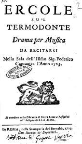Ercole su 'l Termodonte drama per musica da recitarsi nella sala dell'illustrissimo sig. Federico Capranica l'anno 1723