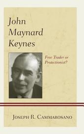 John Maynard Keynes: Free Trader or Protectionist?