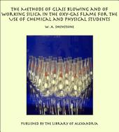 The Methods of Glass Blowing and of Working Silica in the Oxy-gas Flame, for the Use of Chemical and Physical Students